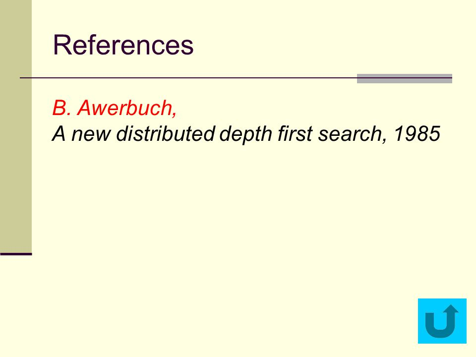 References B. Awerbuch, A new distributed depth first search, 1985