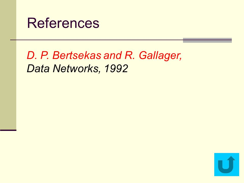 References D. P. Bertsekas and R. Gallager, Data Networks, 1992