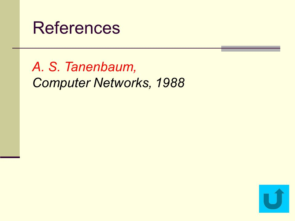 References A. S. Tanenbaum, Computer Networks, 1988