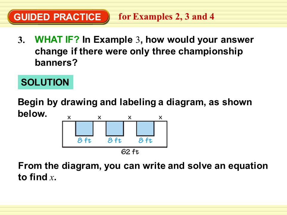 GUIDED PRACTICE for Examples 2, 3 and 4 3. SOLUTION WHAT IF.