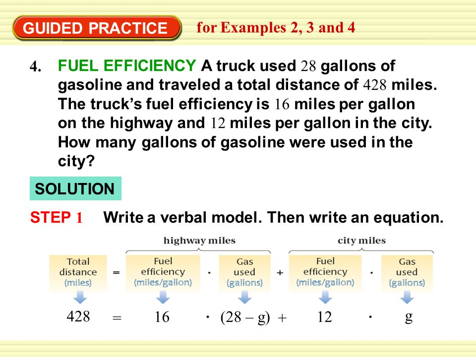 GUIDED PRACTICE for Examples 2, 3 and 4 SOLUTION 4. FUEL EFFICIENCY A truck used 28 gallons of gasoline and traveled a total distance of 428 miles. Th