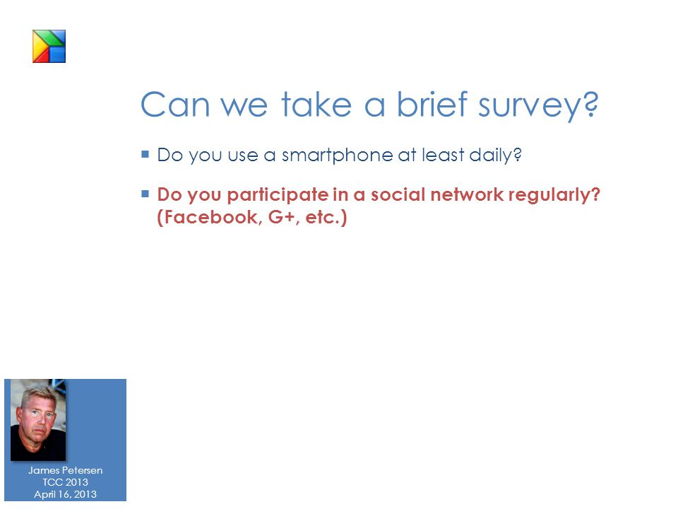James Petersen TCC 2013 April 16, 2013 Can we take a brief survey.