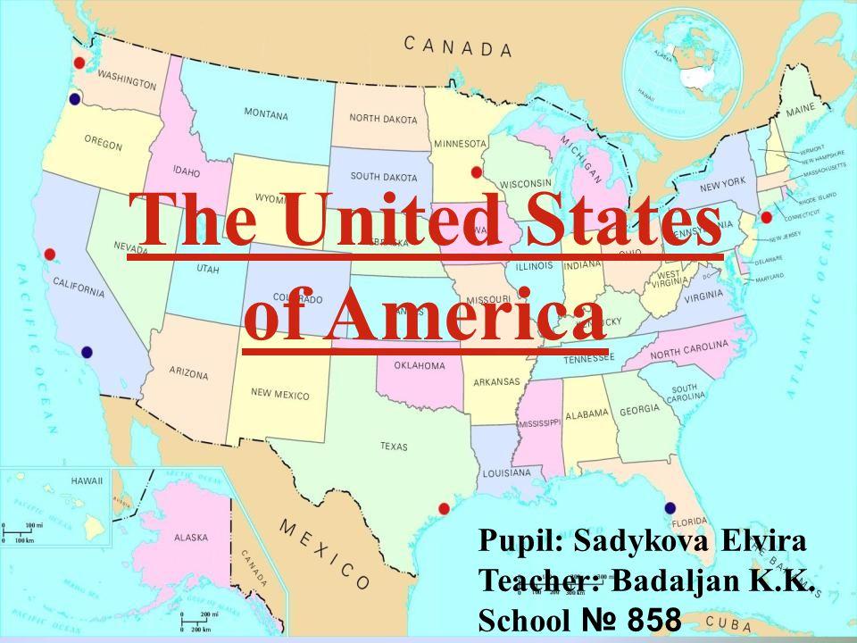 The United States of America Pupil: Sadykova Elvira Teacher: Badaljan K.K. School № 858
