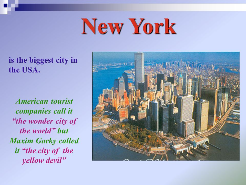 """New York is the biggest city in the USA. American tourist companies call it """"the wonder city of the world"""" but Maxim Gorky called it """"the city of the"""