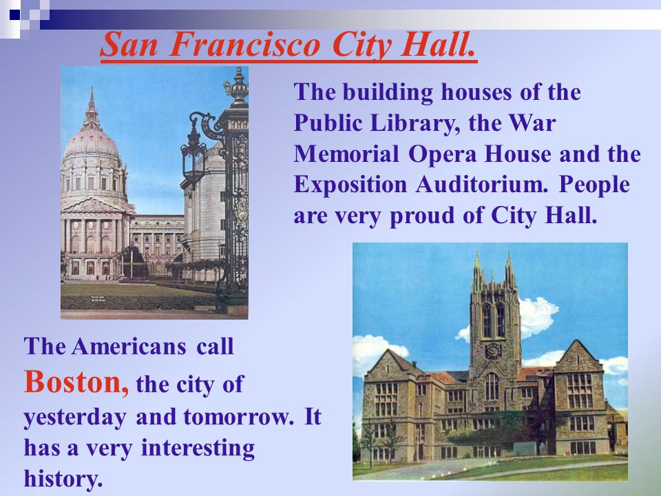 San Francisco City Hall. The building houses of the Public Library, the War Memorial Opera House and the Exposition Auditorium. People are very proud