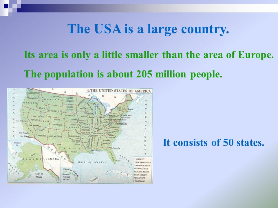 The USA is a large country. It consists of 50 states. Its area is only a little smaller than the area of Europe. The population is about 205 million p