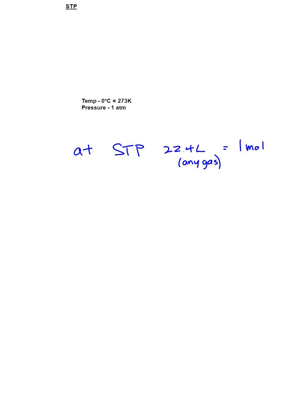 STP Temp - 0°C = 273K Pressure - 1 atm