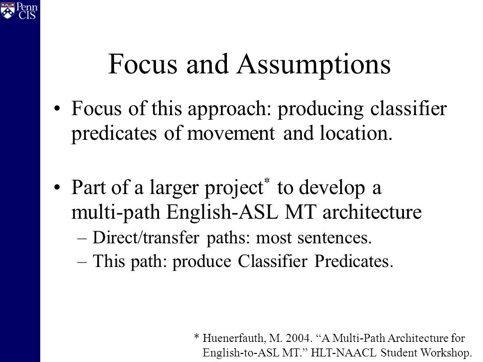 Focus and Assumptions Focus of this approach: producing classifier predicates of movement and location.