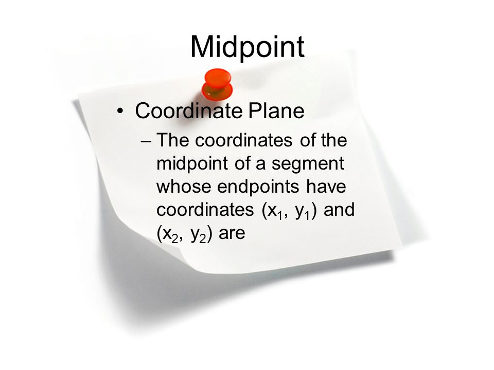 Midpoint Coordinate Plane –The coordinates of the midpoint of a segment whose endpoints have coordinates (x 1, y 1 ) and (x 2, y 2 ) are