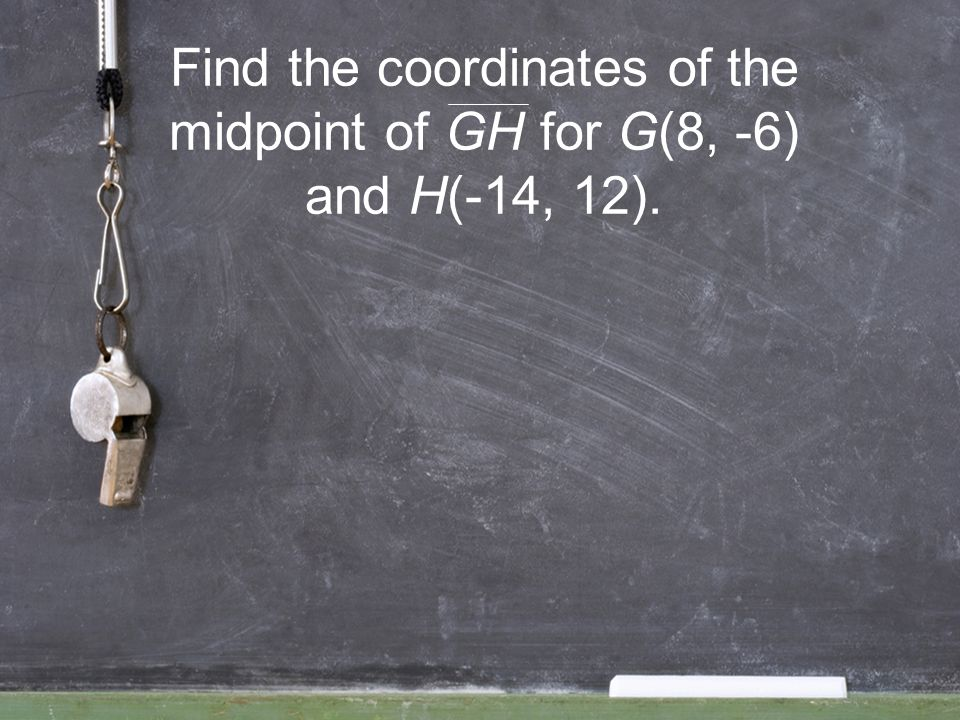 Find the coordinates of the midpoint of GH for G(8, -6) and H(-14, 12).