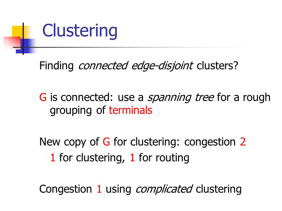 Clustering Finding connected edge-disjoint clusters.