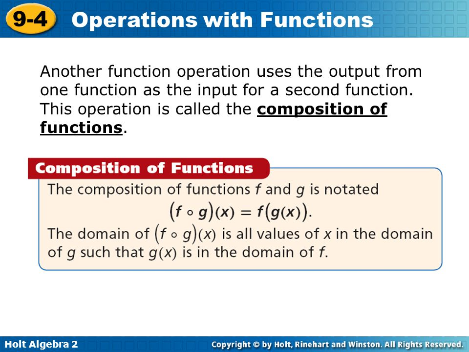 Holt Algebra 2 9-4 Operations with Functions Another function operation uses the output from one function as the input for a second function. This ope