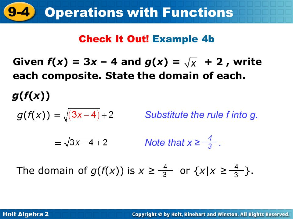 Holt Algebra 2 9-4 Operations with Functions g(f(x)) Substitute the rule f into g. Check It Out! Example 4b g(f(x)) = = Note that x ≥. 4 3 The domain