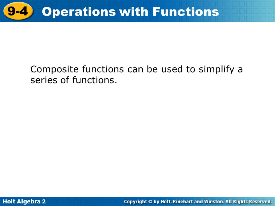 Holt Algebra 2 9-4 Operations with Functions Composite functions can be used to simplify a series of functions.