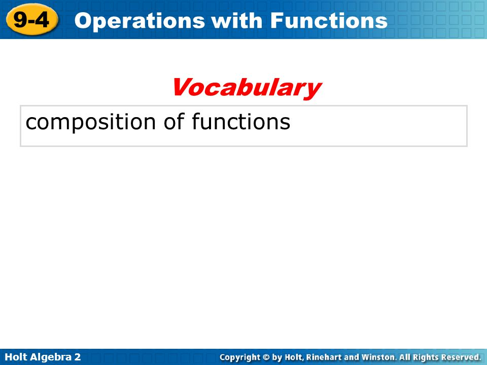 Holt Algebra 2 9-4 Operations with Functions composition of functions Vocabulary