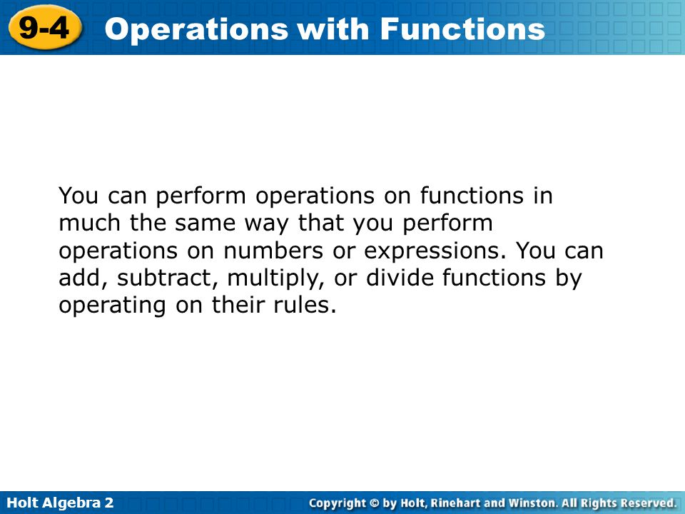 Holt Algebra 2 9-4 Operations with Functions You can perform operations on functions in much the same way that you perform operations on numbers or ex
