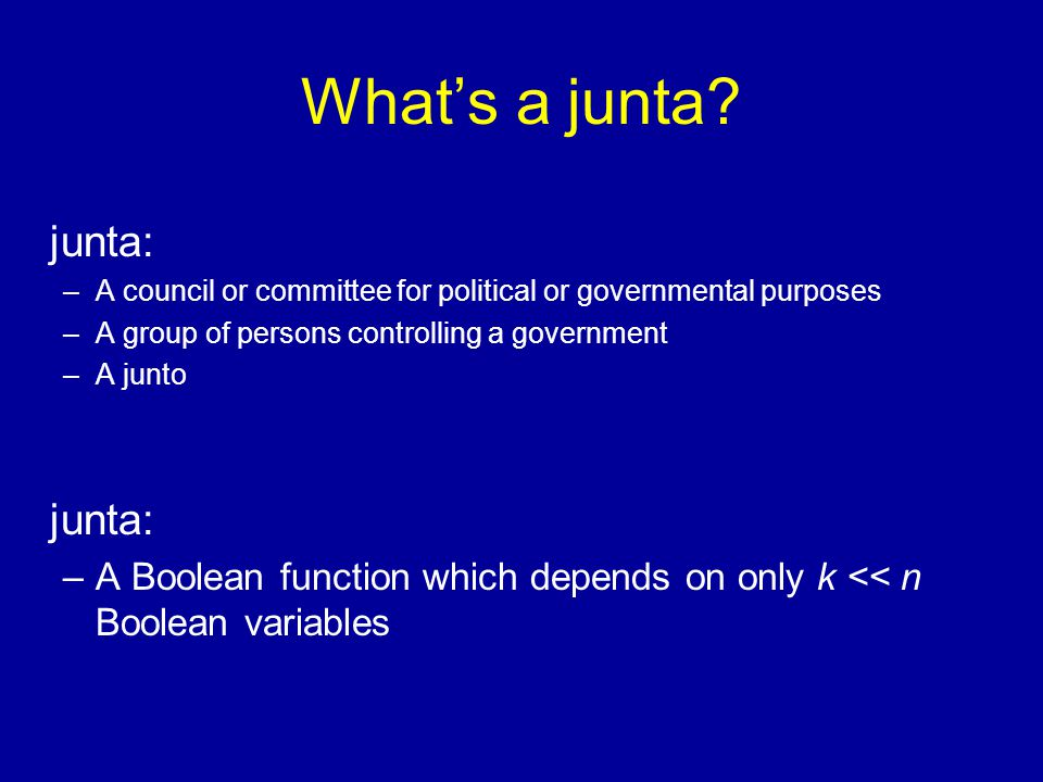 What's a junta? junta: –A council or committee for political or governmental purposes –A group of persons controlling a government –A junto junta: –A