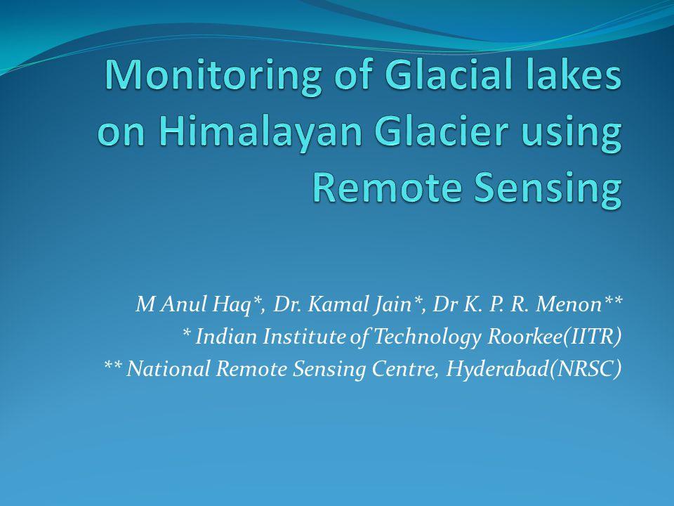 M Anul Haq*, Dr. Kamal Jain*, Dr K. P. R. Menon** * Indian Institute of Technology Roorkee(IITR) ** National Remote Sensing Centre, Hyderabad(NRSC)