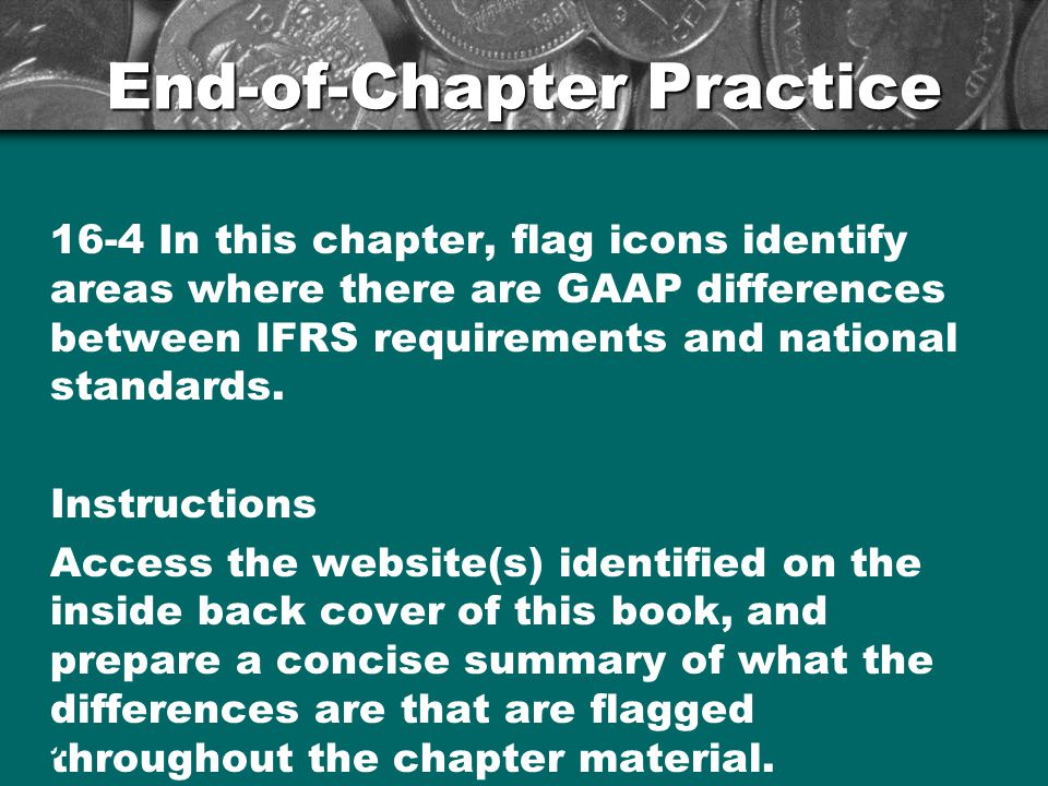 End-of-Chapter Practice 16-4 In this chapter, flag icons identify areas where there are GAAP differences between IFRS requirements and national standards.