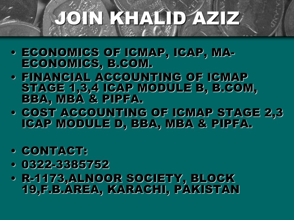JOIN KHALID AZIZ ECONOMICS OF ICMAP, ICAP, MA- ECONOMICS, B.COM.ECONOMICS OF ICMAP, ICAP, MA- ECONOMICS, B.COM. FINANCIAL ACCOUNTING OF ICMAP STAGE 1,