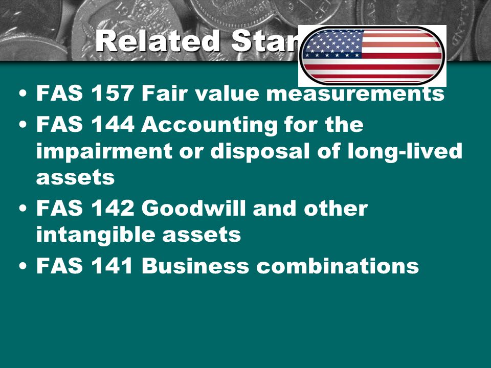Related Standards FAS 157 Fair value measurements FAS 144 Accounting for the impairment or disposal of long-lived assets FAS 142 Goodwill and other intangible assets FAS 141 Business combinations 5
