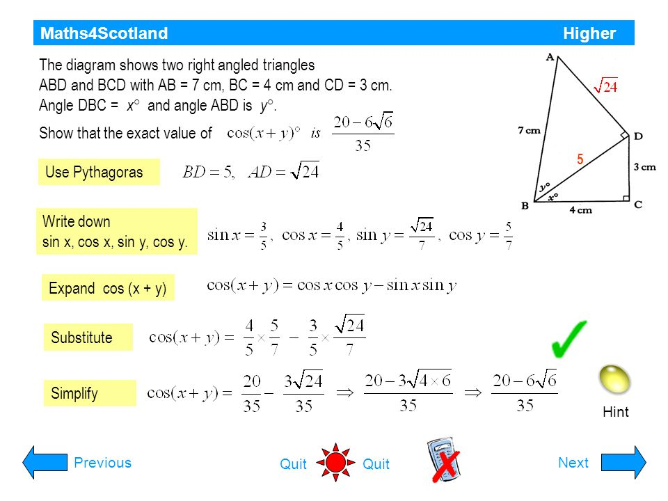 Maths4Scotland Higher Hint PreviousNext Quit Draw triangle Use Pythagoras Expand sin (x + 30) If x° is an acute angle such that show that the exact va