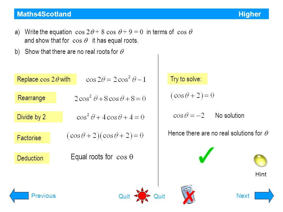 Maths4Scotland Higher Hint PreviousNext Quit Solve the equation for 0 ≤ x ≤ 2  Rearrange Find acute x Determine quadrants AS CT Table of exact values