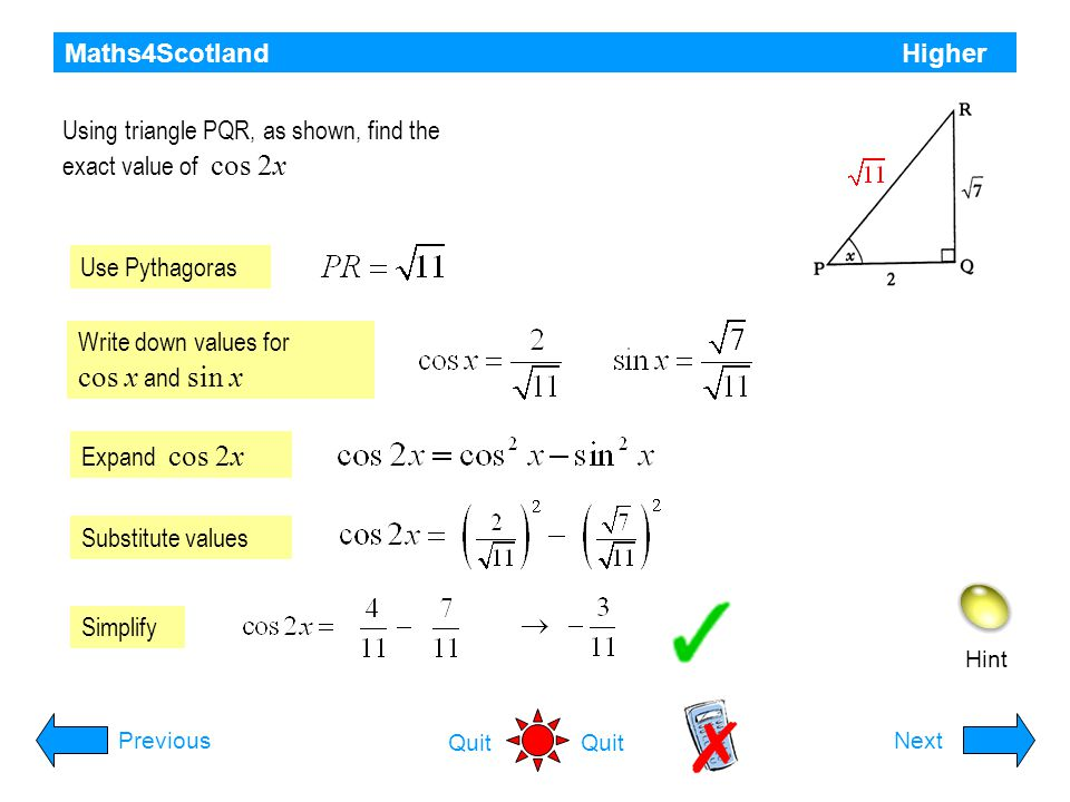 Maths4Scotland Higher Hint PreviousNext Quit In triangle ABC show that the exact value of Use Pythagoras Write down values for sin a, cos a, sin b, co