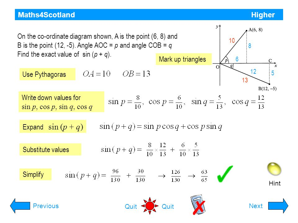 Maths4Scotland Higher Hint PreviousNext Quit Using triangle PQR, as shown, find the exact value of cos 2x Use Pythagoras Write down values for cos x and sin x Expand cos 2x Substitute values Simplify