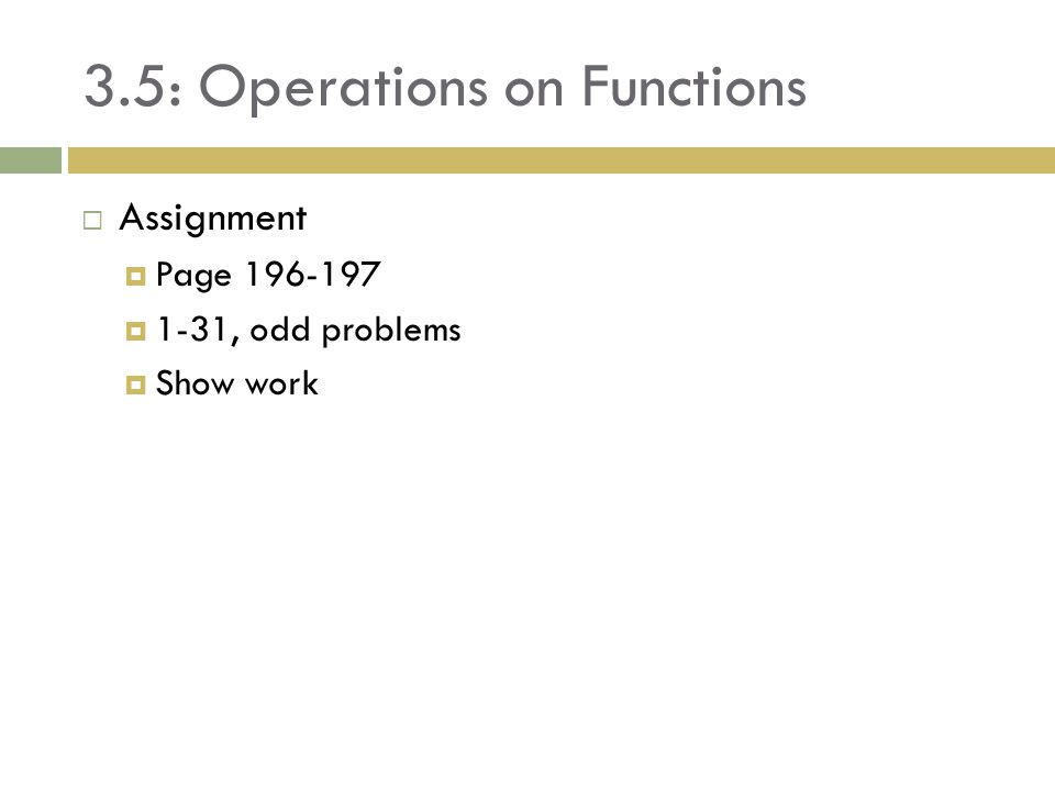 3.5: Operations on Functions  Assignment  Page 196-197  1-31, odd problems  Show work