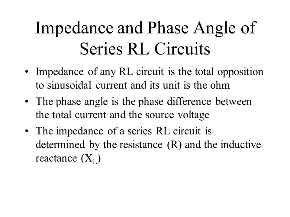 The Impedance Triangle In ac analysis, both R and X L are treated a phasor quantities, with X L appearing at a +90  angle with respect to R  is the phase angle between applied voltage and current