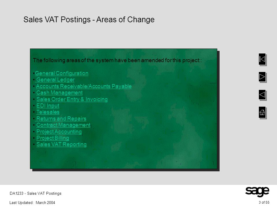 Last Updated: March 2004 34 of 55 DA1233 - Sales VAT Postings Contract Management - Overview of Changes Overview Contract management enables contracts to be created for the delivery of services, charged in multiple ways for multiple customers over any time period.