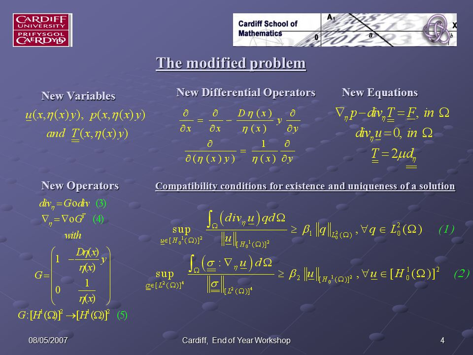 408/05/2007Cardiff, End of Year Workshop New Variables New Differential Operators New Equations New Operators The modified problem Compatibility conditions for existence and uniqueness of a solution