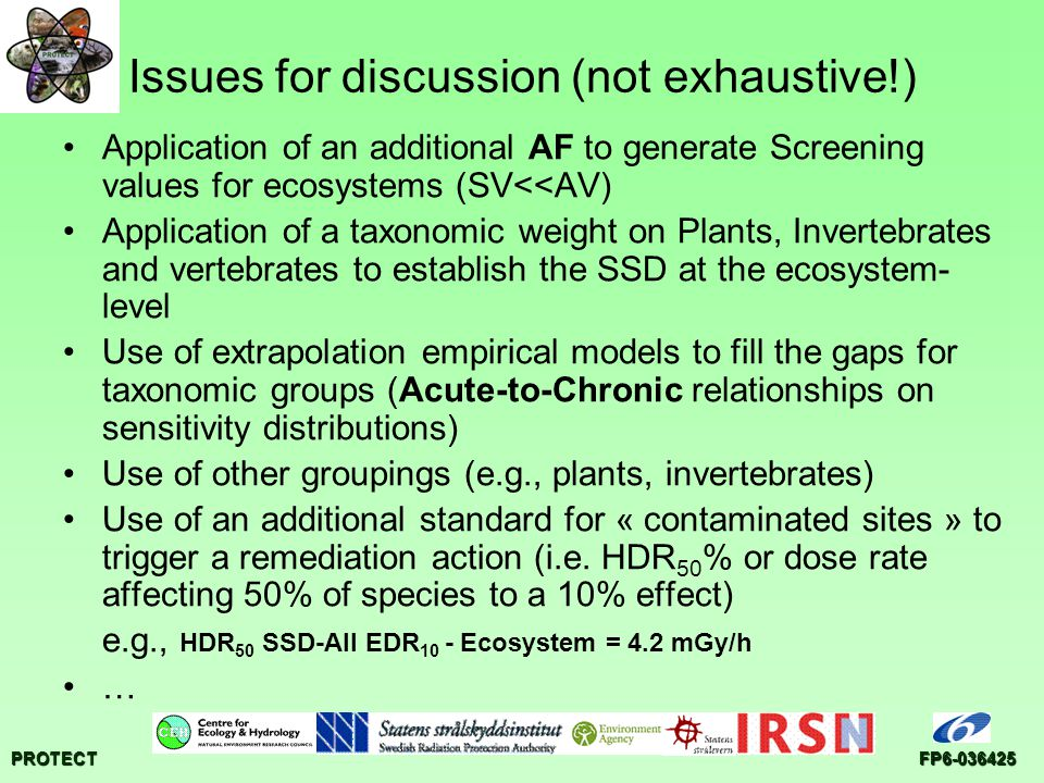 PROTECTFP6-036425 Issues for discussion (not exhaustive!) Application of an additional AF to generate Screening values for ecosystems (SV<<AV) Applica
