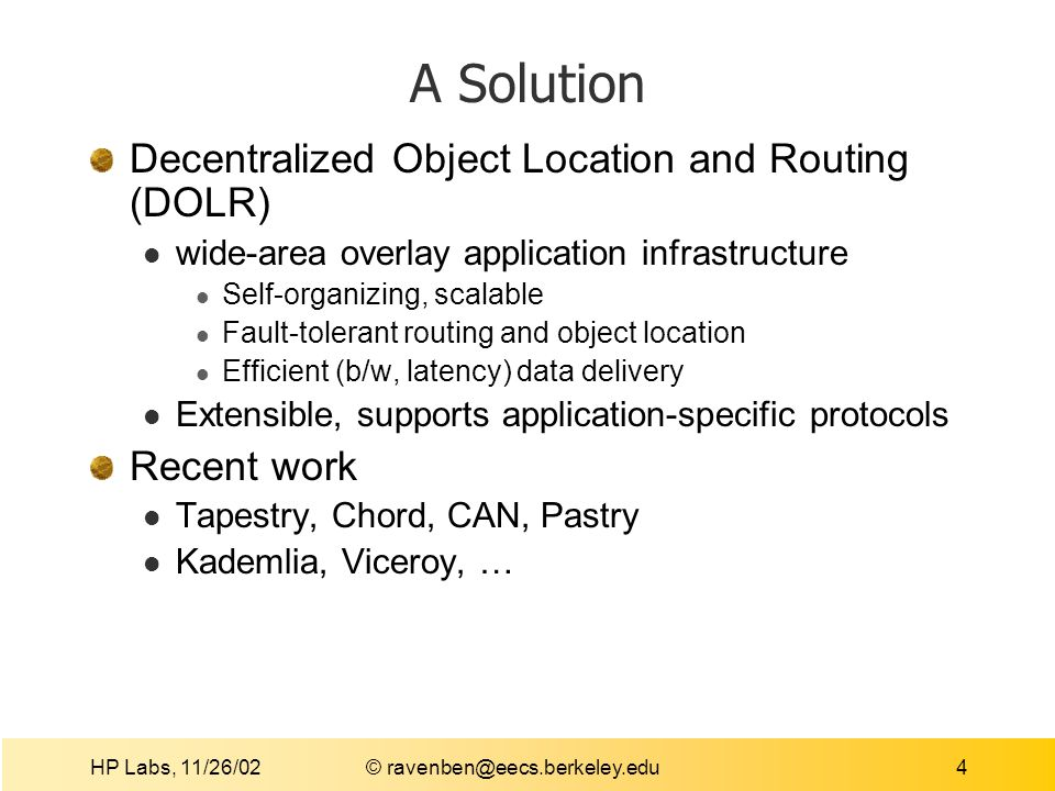 HP Labs, 11/26/02 © ravenben@eecs.berkeley.edu35 Applications under Development OceanStore: global resilient file store Shuttle Decentralized P2P chat service Leverages Tapestry for fault-tolerant routing Interweave Keyword searchable file sharing utility Fully decentralized, exploits network locality Approximate Text Addressing Uses text fingerprinting to map similar documents to single IDs Killer app: decentralized spam mail filter