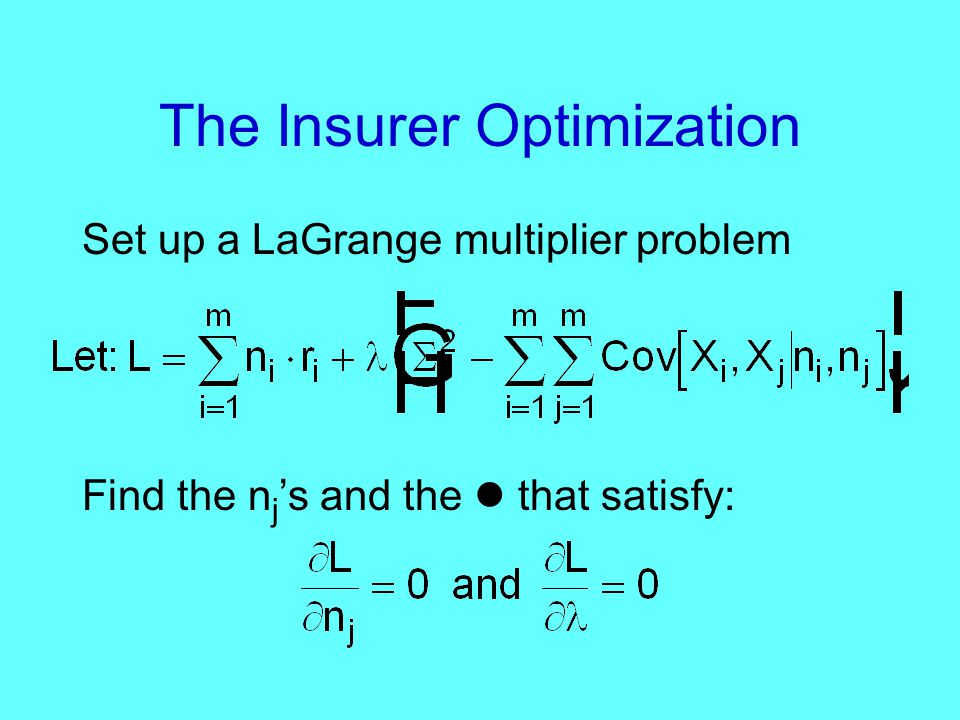The Insurer Optimization Set up a LaGrange multiplier problem Find the n j 's and the that satisfy:
