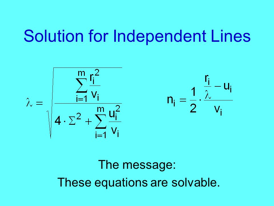Solution for Independent Lines The message: These equations are solvable.