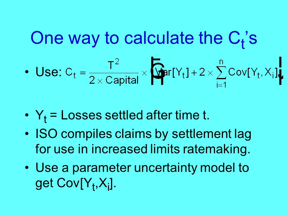 One way to calculate the C t 's Use: Y t = Losses settled after time t.