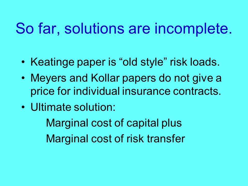 So far, solutions are incomplete. Keatinge paper is old style risk loads.
