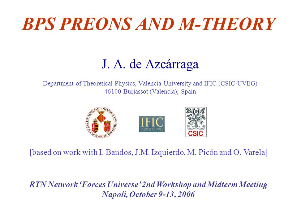BPS PREONS AND M-THEORY J. A. de Azcárraga Department of Theoretical Physics, Valencia University and IFIC (CSIC-UVEG) 46100-Burjassot (Valencia), Spa