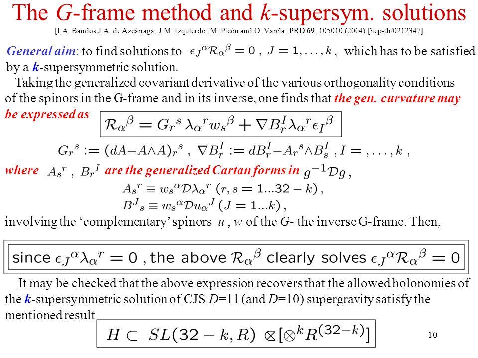 10 The G-frame method and k-supersym. solutions [I.A. Bandos,J.A. de Azcárraga, J.M. Izquierdo, M. Picón and O. Varela, PRD 69, 105010 (2004) [hep-th/