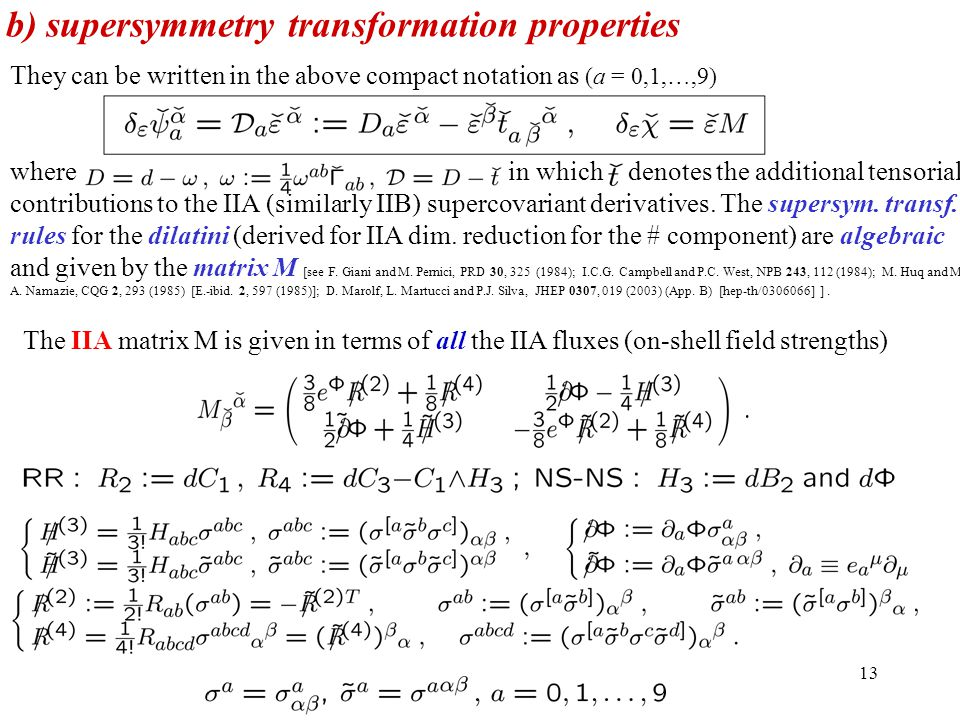 13 b) supersymmetry transformation properties The IIA matrix M is given in terms of all the IIA fluxes (on-shell field strengths) They can be written in the above compact notation as (a = 0,1,…,9) where in which denotes the additional tensorial contributions to the IIA (similarly IIB) supercovariant derivatives.