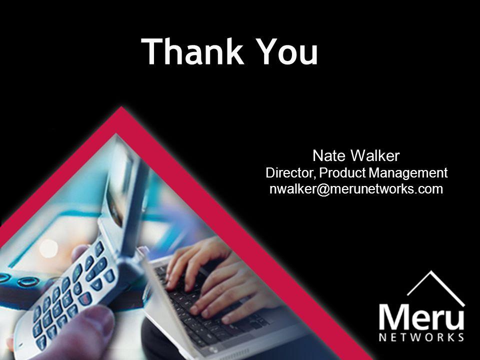 Thank You Nate Walker Director, Product Management nwalker@merunetworks.com