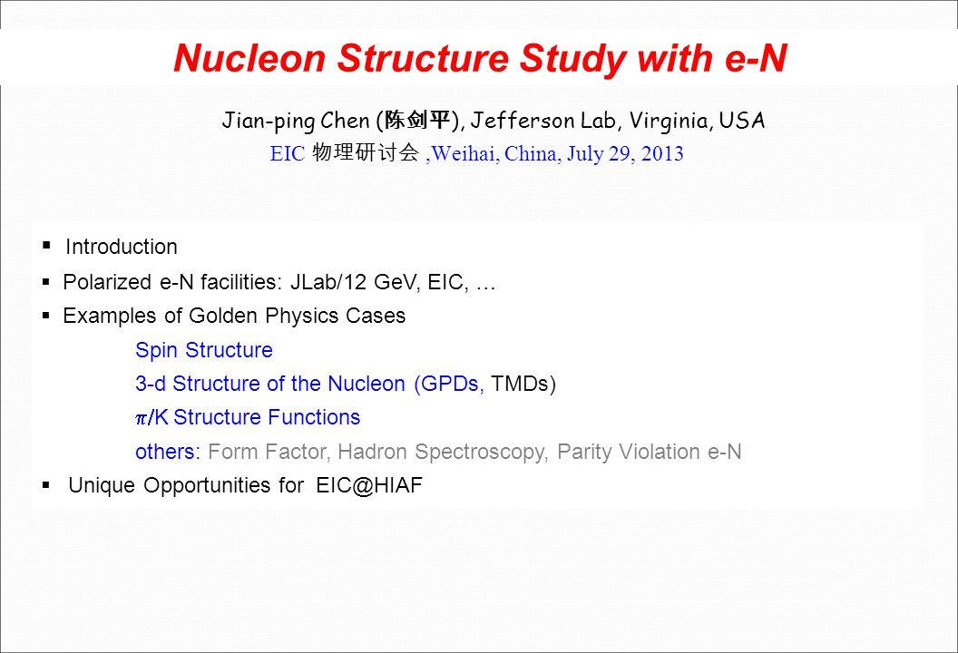 Nucleon Structure Study with e-N Jian-ping Chen ( 陈剑平 ), Jefferson Lab, Virginia, USA EIC 物理研讨会,Weihai, China, July 29, 2013  Introduction  Polarize