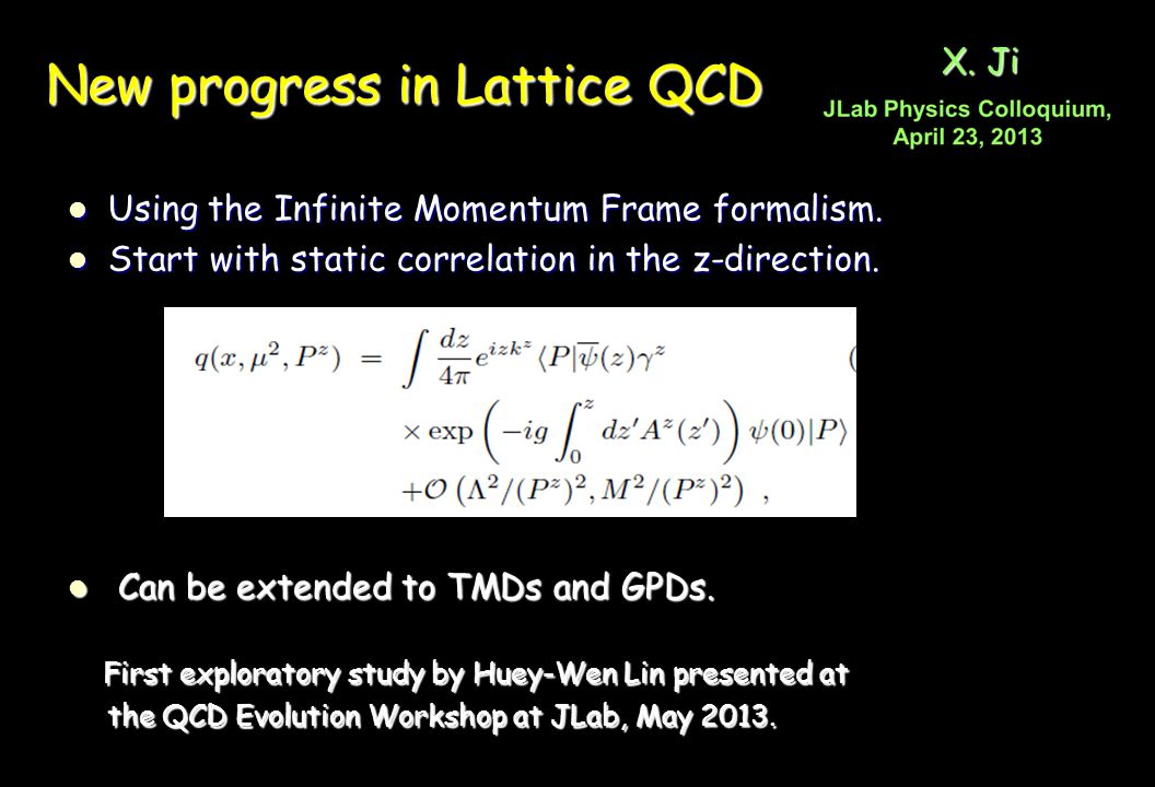 New progress in Lattice QCD Using the Infinite Momentum Frame formalism. Using the Infinite Momentum Frame formalism. Start with static correlation in