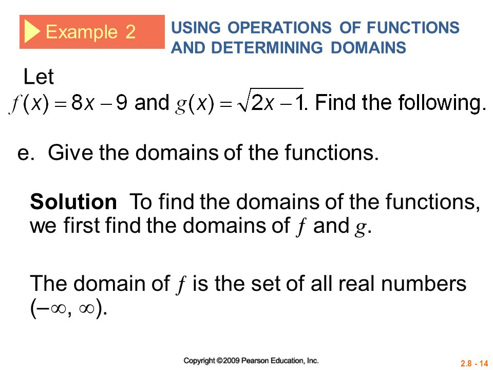 2.8 - 14 Example 2 USING OPERATIONS OF FUNCTIONS AND DETERMINING DOMAINS Let Solution To find the domains of the functions, we first find the domains