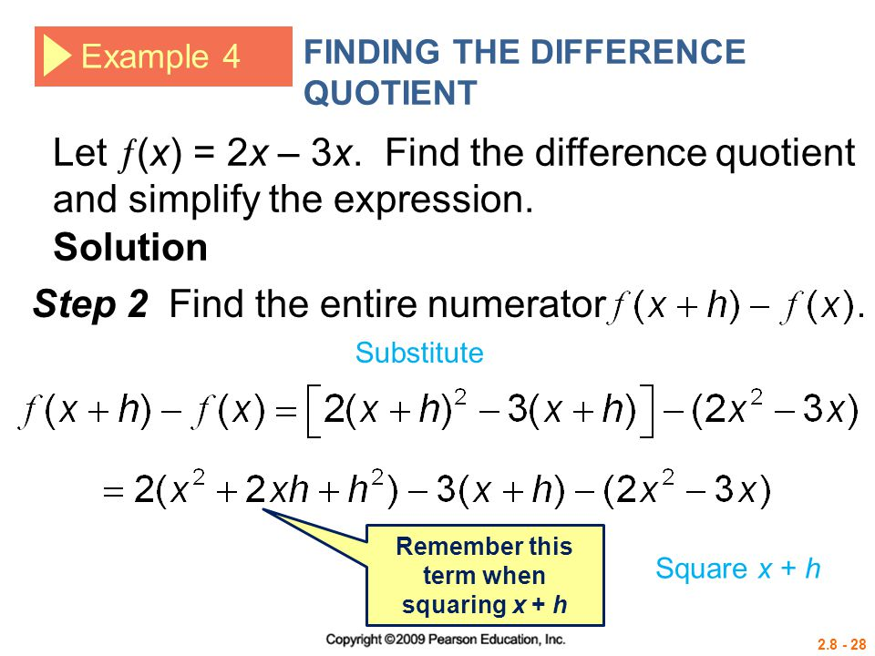 2.8 - 28 Example 4 FINDING THE DIFFERENCE QUOTIENT Let  (x) = 2x – 3x. Find the difference quotient and simplify the expression. Solution Step 2 Find