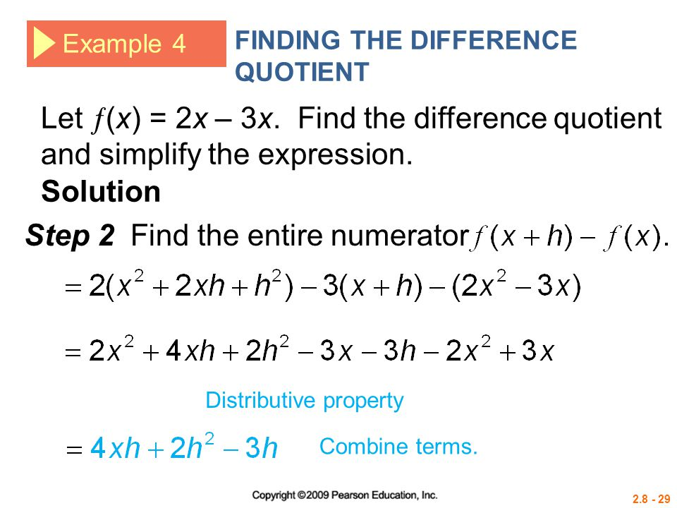 2.8 - 29 Example 4 FINDING THE DIFFERENCE QUOTIENT Let  (x) = 2x – 3x. Find the difference quotient and simplify the expression. Solution Step 2 Find