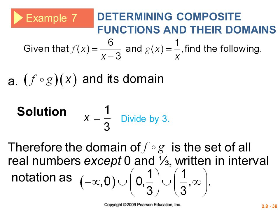2.8 - 38 Example 7 DETERMINING COMPOSITE FUNCTIONS AND THEIR DOMAINS Solution a. Divide by 3. Therefore the domain of is the set of all real numbers e
