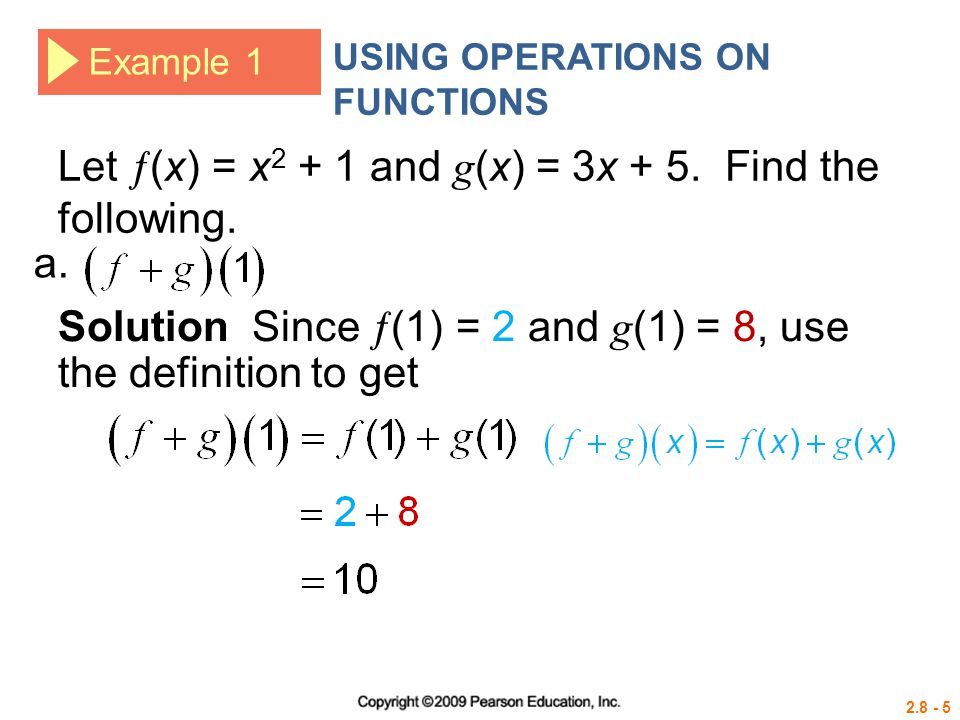 2.8 - 6 Example 1 USING OPERATIONS ON FUNCTIONS Let  (x) = x 2 + 1 and g (x) = 3x + 5.